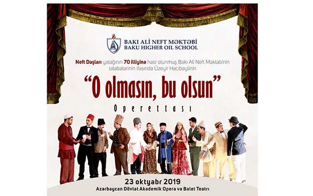 """Bakı Ali Neft Məktəbinin tələbələri """"O olmasın, bu olsun""""u oynayacaq"""